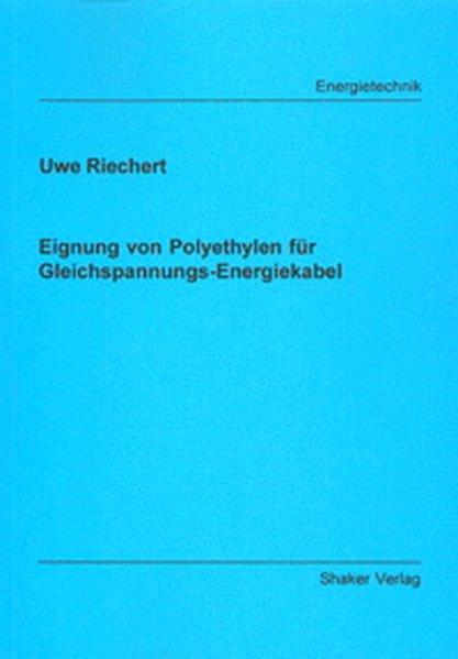 Eignung von Polyethylen für Gleichspannungs-Energiekabel als Buch von Uwe Riechert