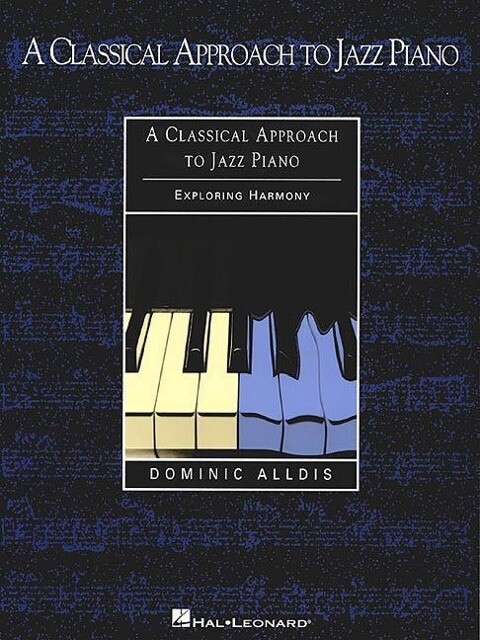 A Classical Approach to Jazz Piano: Exploring Harmony als Taschenbuch