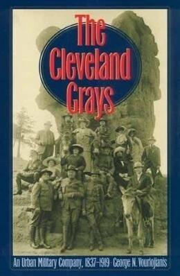 The Cleveland Grays: An Urban Military Company, 1837-1919 als Taschenbuch
