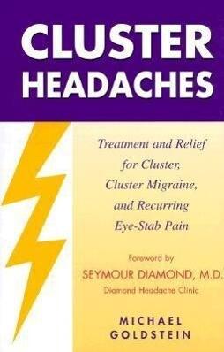 Cluster Headaches, Treatment and Relief: Treatment and Relief for Cluster, Cluster Migraine, and Recurring Eye-Stab Pain als Taschenbuch