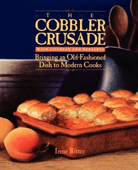 The Cobbler Crusade: Bringing an Old-Fashioned Dish to Modern Cooks als Taschenbuch