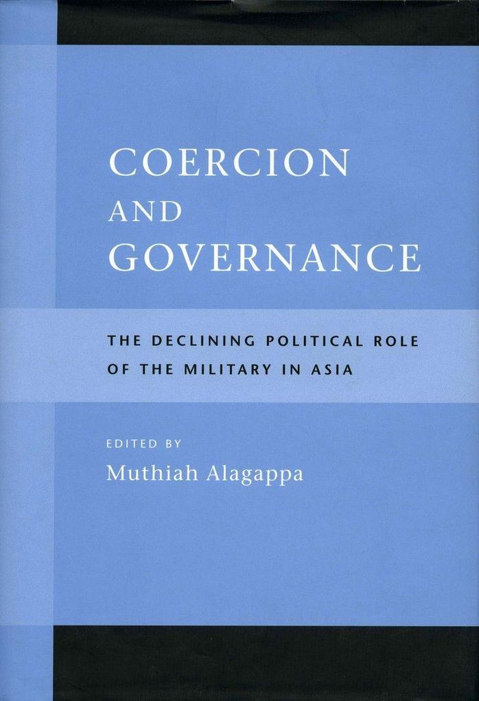 Coercion and Governance: The Declining Political Role of the Military in Asia als Taschenbuch