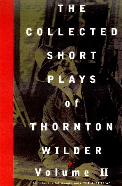 The Collected Short Plays of Thornton Wilder, Volume T als Buch