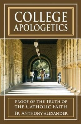 College Apologetics: Proof of the Truth of the Catholic Faith als Taschenbuch