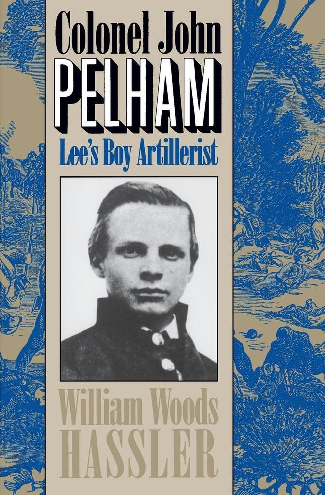 Colonel John Pelham: Lee's Boy Artillerist als Taschenbuch