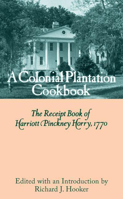 A Colonial Plantation Cookbook: The Receipt Book of Harriott Pinckney Horry, 1770 als Buch