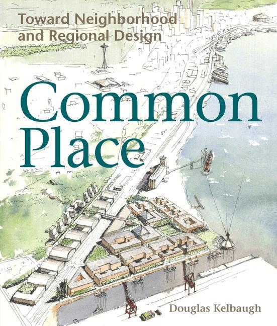 Common Place: Neighborhood and Regional Design in Seattle als Taschenbuch
