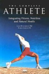 The Complete Athlete: Integrating Fitness, Nutrition and Natural Health als Taschenbuch