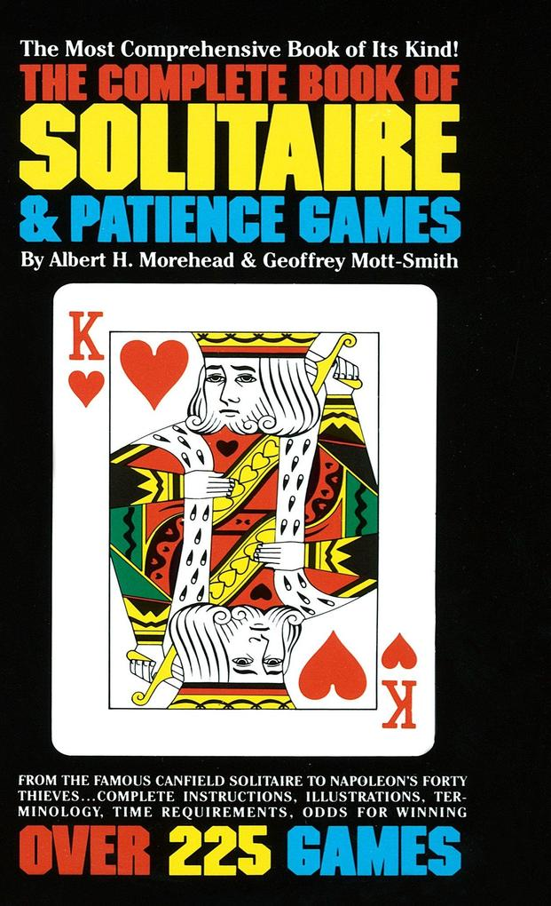 The Complete Book of Solitaire and Patience Games: The Most Comprehensive Book of Its Kind: Over 225 Games als Taschenbuch