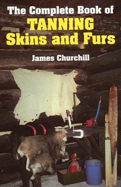 The Complete Book of Tanning Skins and Furs als Buch (gebunden)