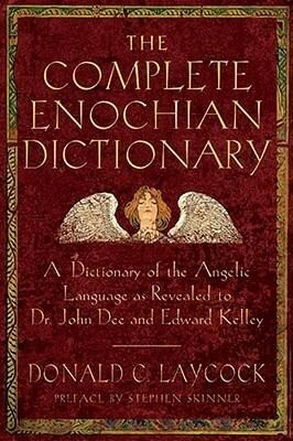 Complete Enochian Dictionary: A Dictionary of the Angelic Language as Revealed to Dr. John Dee and Edward Kelley als Taschenbuch