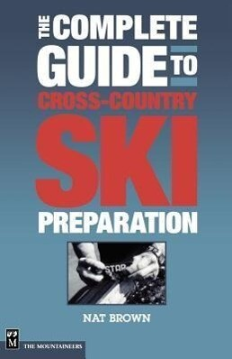 The Complete Guide to Cross-Country Ski Preparation als Taschenbuch