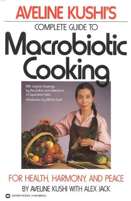 Aveline Kushi's Complete Guide to Macrobiotic Cooking: For Health, Harmony, and Peace als Taschenbuch