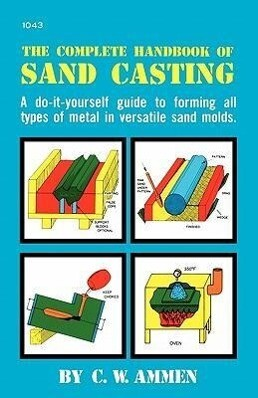 The Complete Handbook of Sand Casting als Taschenbuch