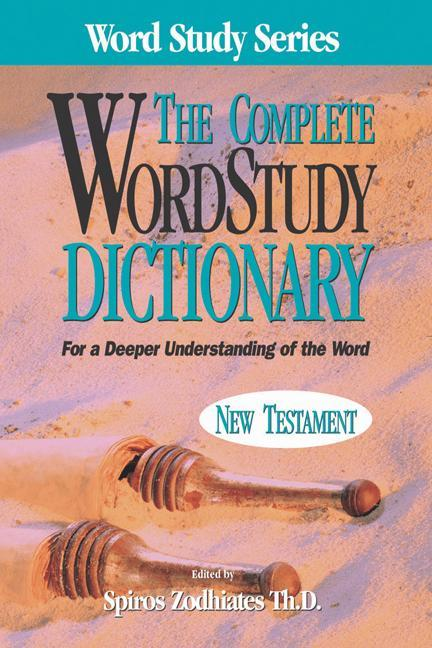 Complete Word Study Dictionary: New Testament als Buch