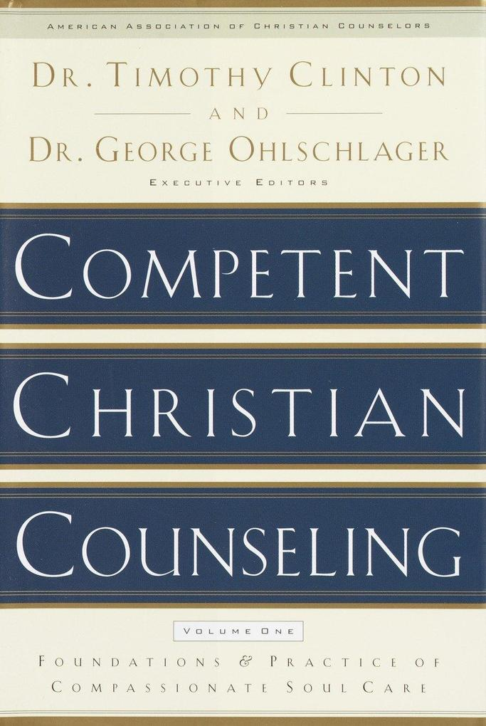 Competent Christian Counseling, Volume One: Foundations and Practice of Compassionate Soul Care als Buch