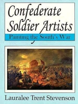 Confederate Soldier Artists: Painting the South's War als Buch