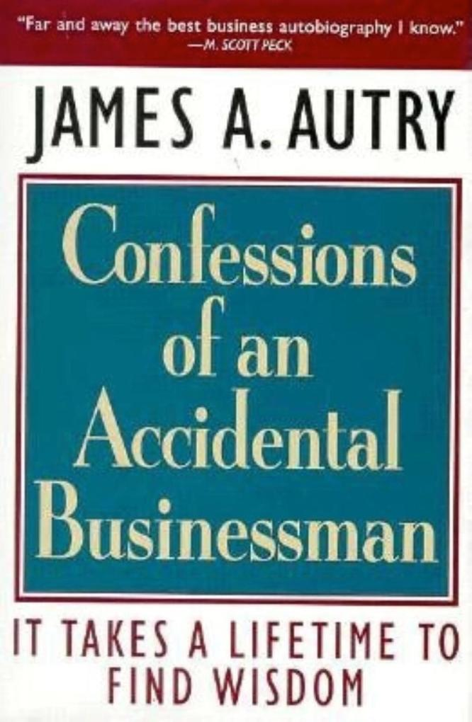 Confessions of an Accidental Businessman: It Takes a Lifetime to Find Wisdom als Buch