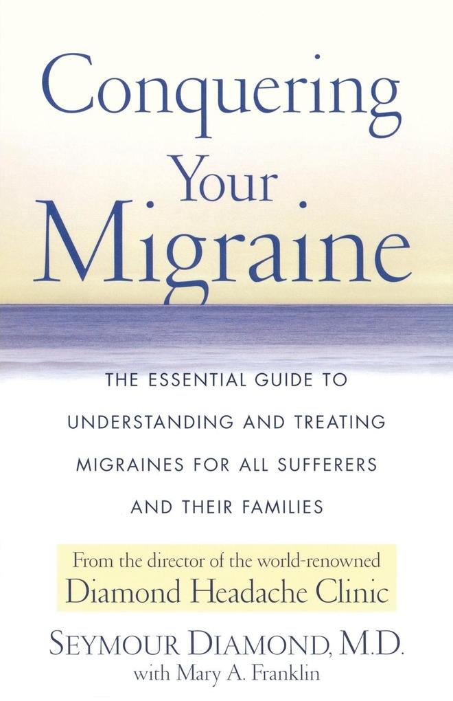 Conquering Your Migraine: The Essential Guide to Understanding and Treating Migraines for All Sufferers and Their Families als Taschenbuch