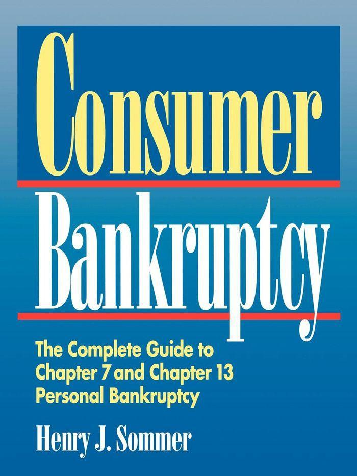 Consumer Bankruptcy: The Complete Guide to Chapter 7 and Chapter 13 Personal Bankruptcy als Taschenbuch