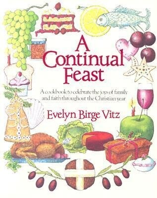 A Continual Feast: A Cookbook to Celebrate the Joys of Family & Faith Throughout the Christian Year als Taschenbuch
