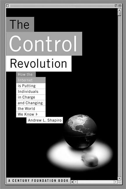 The Control Revolution How the Internet Is Putting Individuals in Charge and Changing the World We Know als Taschenbuch