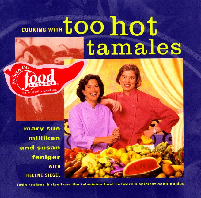 Cooking with Too Hot Tamales: Recipes & Tips from TV Food's Spiciest Cooking Duo als Buch