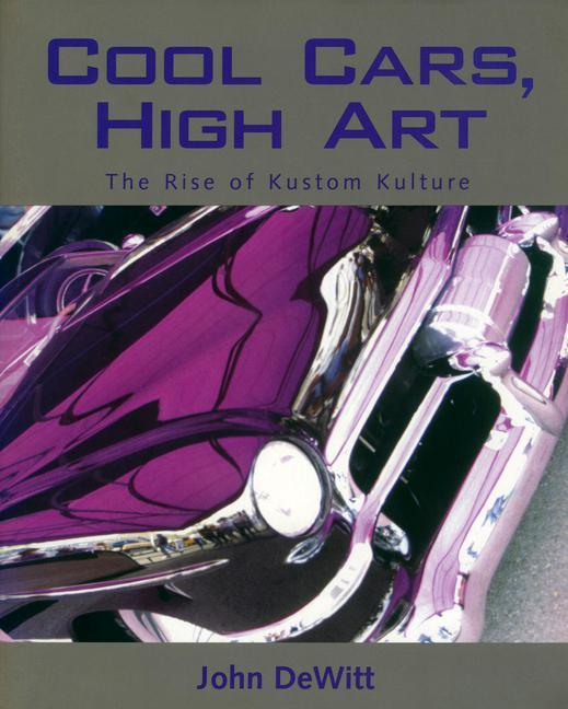 Cool Cars, High Art: The Rise of Kustom Kulture als Taschenbuch