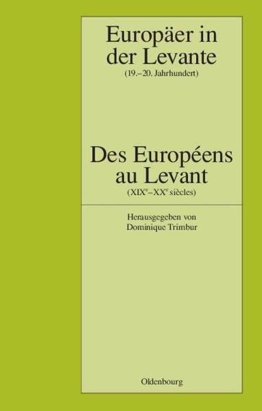Europäer in der Levante - Zwischen Politik, Wissenschaft und Religion (19.-20. Jahrhundert) als Buch von