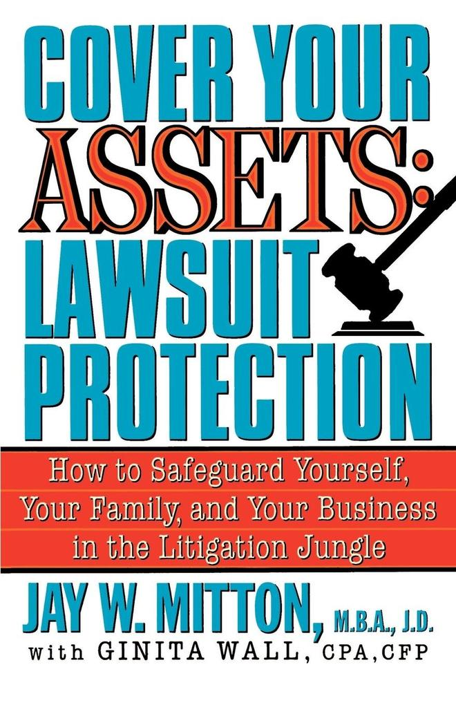 Cover Your Assets: Lawsuit Protection: How to Safeguard Yourself, Your Family, and Your Business in the Litigationjungle als Taschenbuch