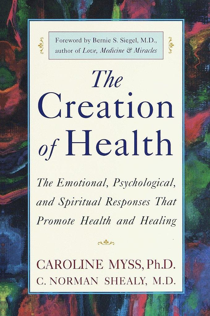 The Creation of Health: The Emotional, Psychological, and Spiritual Responses That Promote Health and Healing als Taschenbuch