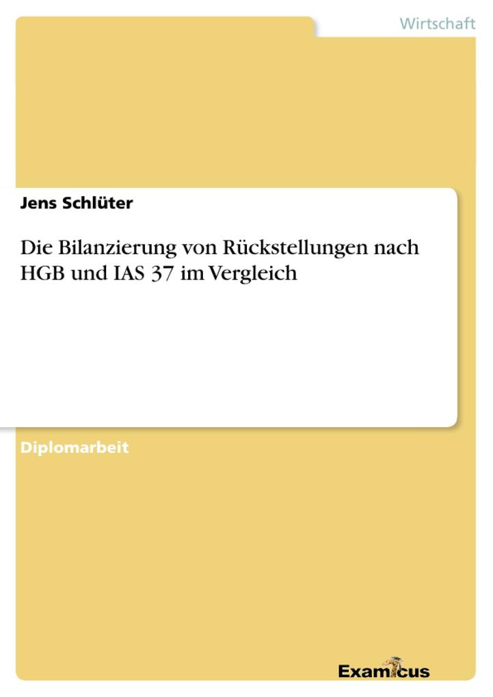 Die Bilanzierung von Rückstellungen nach HGB und IAS 37 im Vergleich als Buch von Jens Schlüter - Examicus Publishing