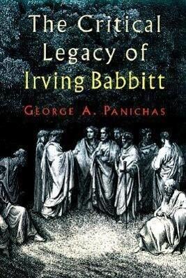 The Critical Legacy of Irving Babbitt als Buch
