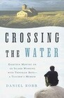 Crossing the Water: Eighteen Months on an Island Working with Troubled Boys-A Teacher's Memoir