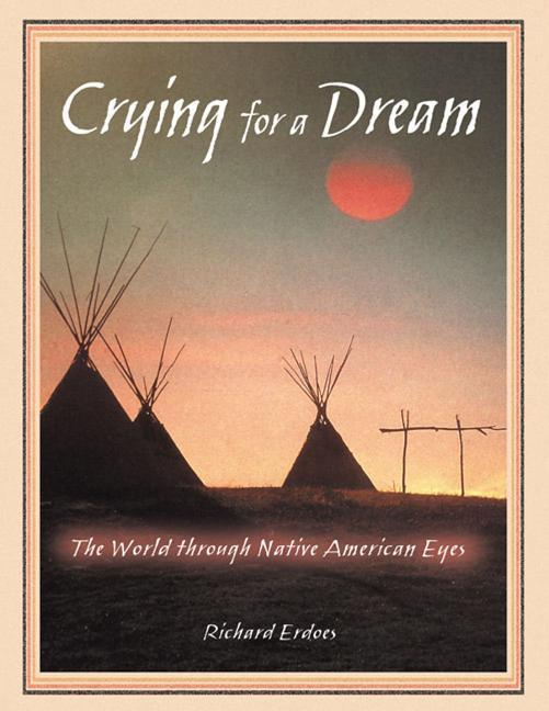 Crying for a Dream: The World Through Native American Eyes als Taschenbuch