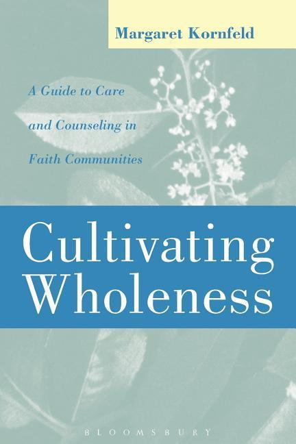 Cultivating Wholeness: A Guide to Care and Counseling in Faith Communities a Guide to Care and Counseling in Faith Communities als Taschenbuch