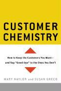 Customer Chemistry: How to Keep the Customers You Want--And Say Good-Bye to the Ones You Don't als Buch