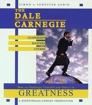 The Dale Carnegie Leadership Mastery Course: How to Challenge Yourself and Others to Greatness als Hörbuch
