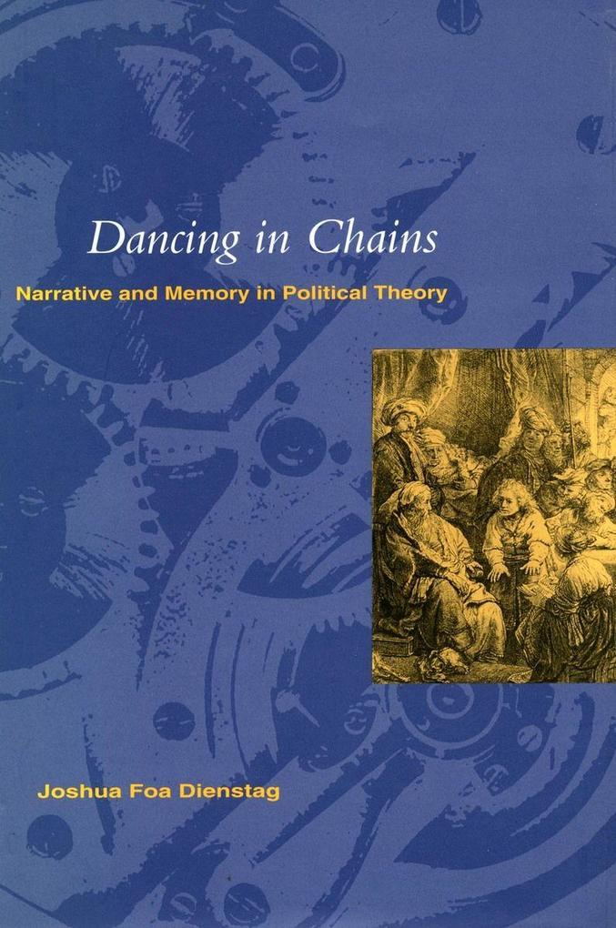 Dancing in Chains': Narrative and Memory in Political Theory als Taschenbuch