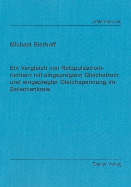 Ein Vergleich von Netzpulsstromrichtern mit eingeprägtem Gleichstrom und eingeprägter Gleichspannung im Zwischenkreis als Buch von Michael Bierhoff