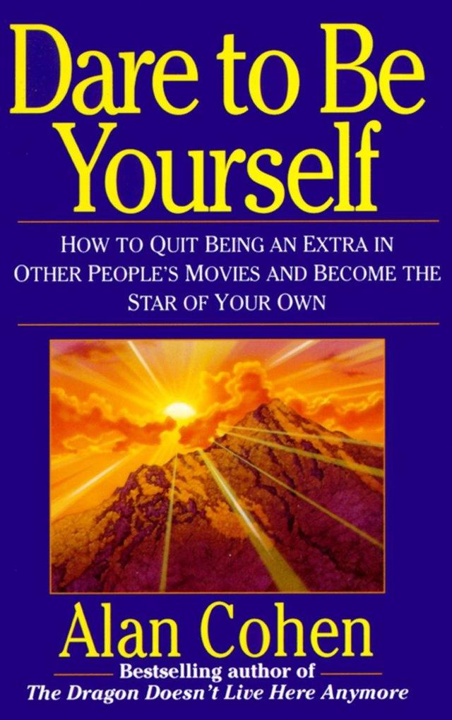 Dare to Be Yourself: How to Quit Being an Extra in Other Peoples Movies and Become the Star of Your Own als Taschenbuch
