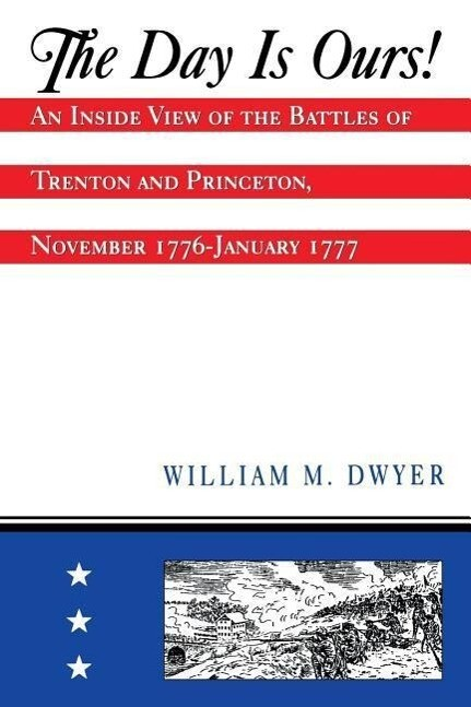 The Day Is Ours!: An Inside View of the Battles of Trenton and Princeton, November 1776-January 1777 als Taschenbuch