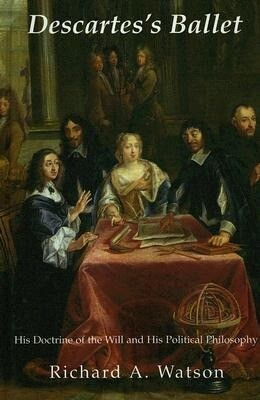 Descartes's Ballet: His Doctrine of Will and His Political Philosophy als Buch