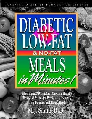 Diabetic Low-Fat & No-Fat Meals in Minutes: More Than 250 Delicious, Easy & Healthy Recipes & Menusfor People with Diabetes, Their Families, and Thei als Taschenbuch