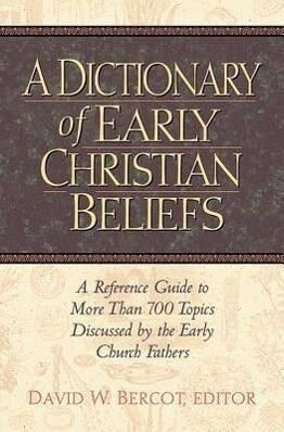 A Dictionary of Early Christian Beliefs: A Reference Guide to More Than 700 Topics Discussed by the Early Church Fathers als Buch