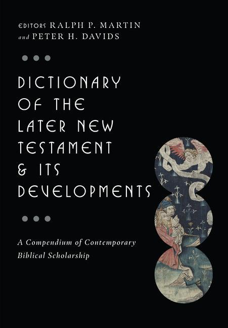 Dictionary of the Later New Testament & Its Developments: A Compendium of Contemporary Biblical Scholarship als Buch