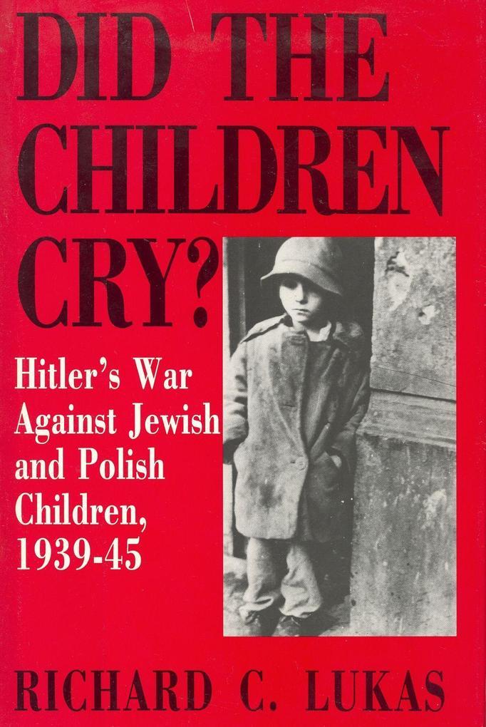Did the Children Cry: Hitler's War Against Jewish and Polish Children, 1939-45 als Taschenbuch
