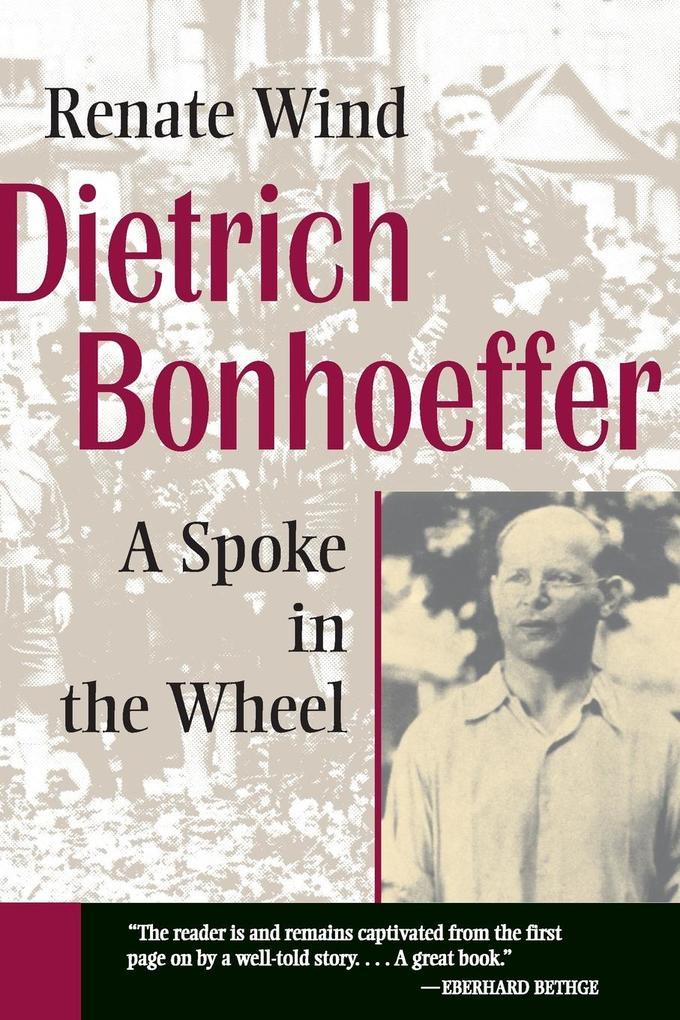 Dietrich Bonhoeffer: A Spoke in the Wheel als Taschenbuch