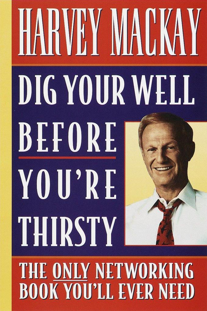 Dig Your Well Before You're Thirsty: The Only Networking Book You'll Ever Need als Taschenbuch