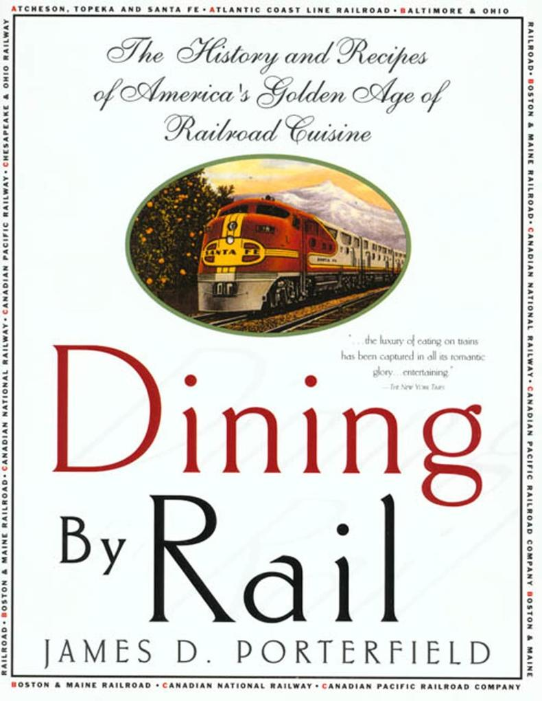 Dining by Rail: The History and Recipes of America's Golden Age of Railroad Cuisine als Taschenbuch
